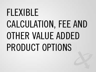 Flexible calculation, fee and other value added products options
